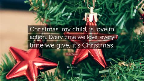 "Dale Evans Quote ""christmas, My Child, Is Love In Action. Winnie The Pooh Quotes Rude. Book Of Zechariah Quotes. Bible Quotes In Movies. Sad Quotes Missing. Sister Quotes Red Vs Blue. Depression Break Up Quotes. Sad Quotes En Espanol. Strong Quotes About Family"