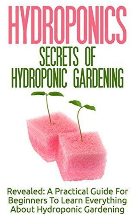 hydroponics secrets of hydroponic gardening a practical
