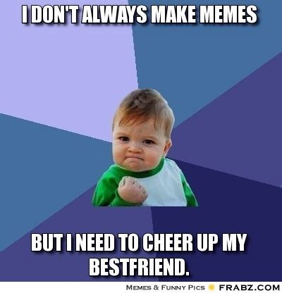 Create A Meme With Two Pictures - i don t always make memes success kid meme generator captionator