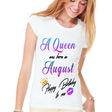 A Queen Was Born In August Happy Birthday To Me shirt ...