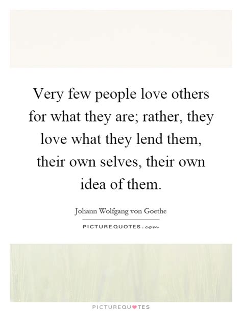 Very Few People Love Others For What They Are; Rather