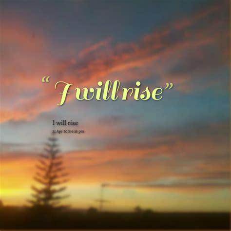 I Will Rise Quotes Quotesgram