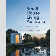 Book Review Small House Living Australia By Catherine