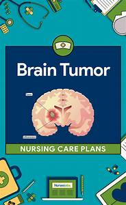 3 Brain Tumor Nursing Care Plans  U2022 Nurseslabs