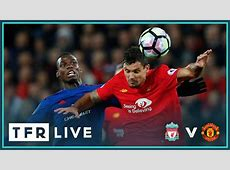 LIVERPOOL 00 MANCHESTER UNITED TFR LIVE STREAM! YouTube