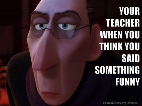 Spanish Teacher Memes - teacher memes 5 spanishplans org