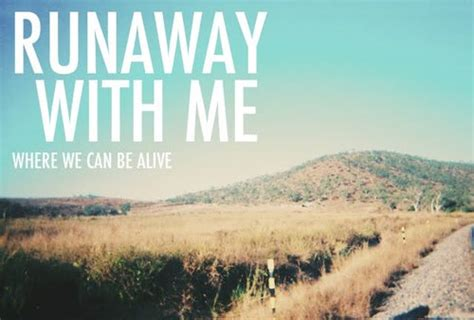 Runaway With Me Quotes Tumblr