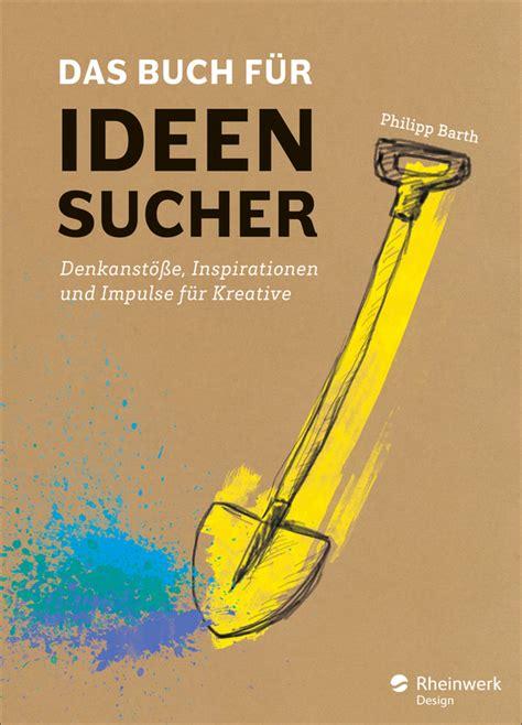 Das Buch Für Ideensucher Denkanstöße Und Inspirationen