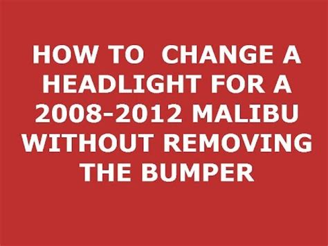 How To Change 2010 Malibu Headlight Without Removing