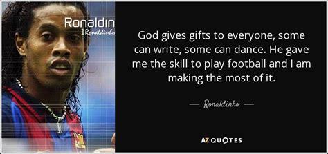 ronaldinho quote god  gifts