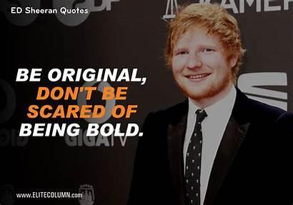 Quotes Ed Sheeran Elitecolumn Motivate Scared Bold