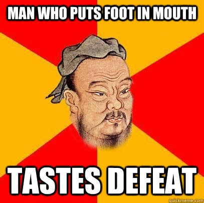 Foot Meme - man who puts foot in mouth tastes defeat confucius says quickmeme