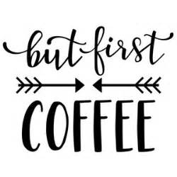 Silhouette Design Store   View Design #180973: but first, coffee phrase