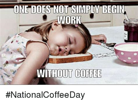 Monday mornings are tough at the best of times. ONE DOES NOT SIMPLY BEGIN WORK THOUT COFFEE #NationalCoffeeDay | Meme on ME.ME
