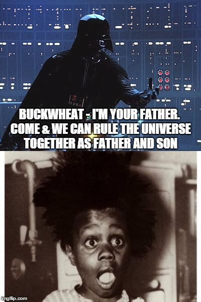 Buckwheat Meme - buckwheat meets his daddy imgflip