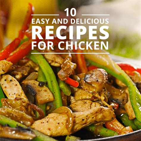 delicious chicken dishes 10 easy and delicious chicken recipes