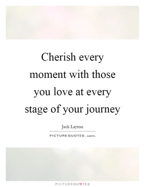 Cherish Every Moment With You Quotes