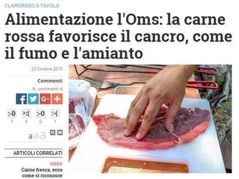 si鑒e oms l 39 oms e la carne rossa che fa il venire il cancro ma secondo alcuni la notizia potrebbe essere una mezza bufala informazione consapevole