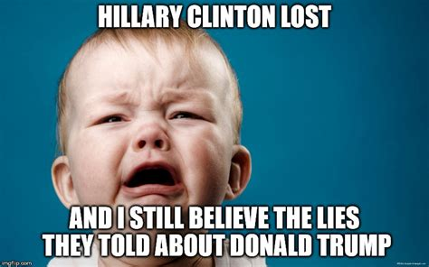 Hillary Lost Memes - hillary supporters are still believing n media created lies imgflip