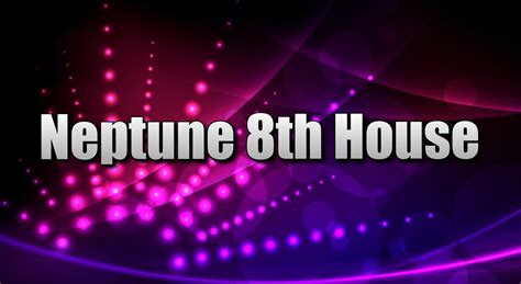 8th house astrology neptune in the 8th house spiritual astrology