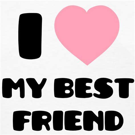 I Love My Best Friend Tshirt Spreadshirt