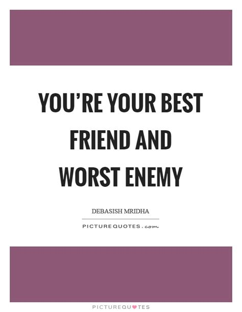Best Friend And Worst Enemy Quotes