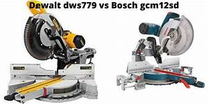 Dewalt Dws779 Vs Bosch Gcm12sd Review