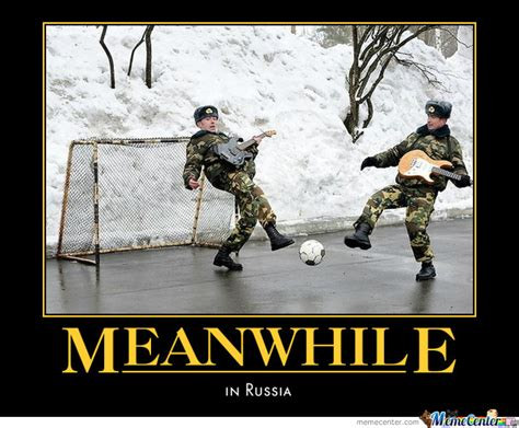 Russians Meme - meanwhile in russia by zzninjafleazz meme center