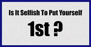Is It Selfish To Put Yourself 1st?