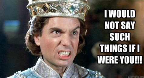 i would not say such things if i were you prince humperdinck quickmeme
