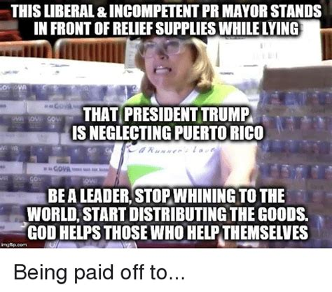 Meme Pr - this liberal incompetent pr mayor stands in front of relief supplies while lying that