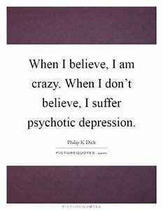 Crazy people don't know they are crazy. I know I am crazy ...