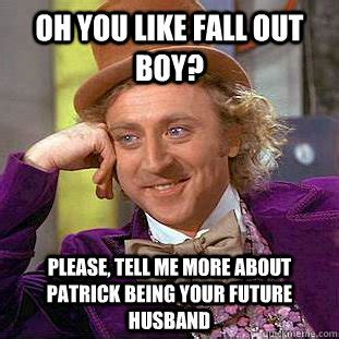 Fall Out Boy Memes - oh you like fall out boy please tell me more about patrick being your future husband