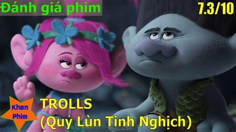 Khen Phim - Đánh giá phim Trolls -Quỷ Lùn Tinh Nghịch-
