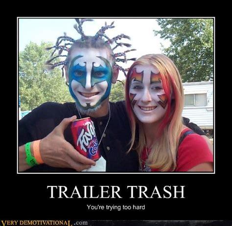 Trailer Trash Memes - very demotivational trailer trash very demotivational posters start your day wrong