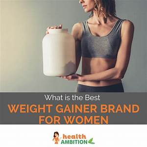 What Is The Best Weight Gainer Brand For Women In 2017