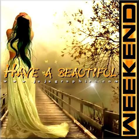 Have a beautiful weekend 8   Graphics, quotes, comments