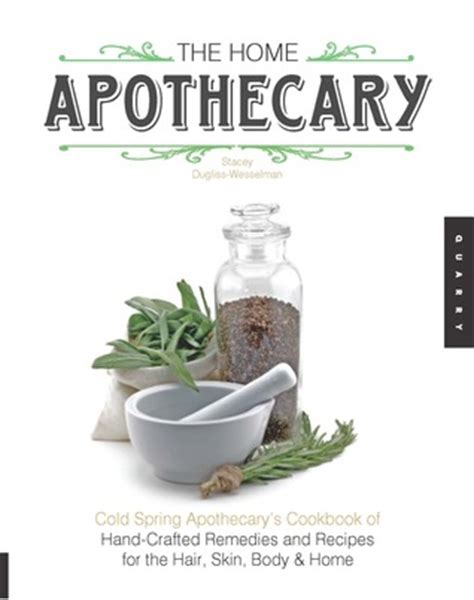 home apothecary cold spring apothecarys cookbook  hand crafted remedies recipes