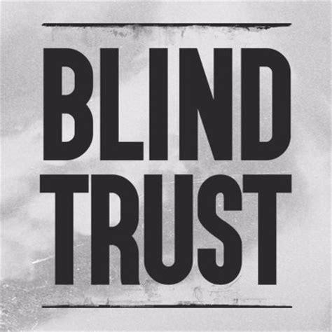 what is blind trust blind trust blindtrustfilm