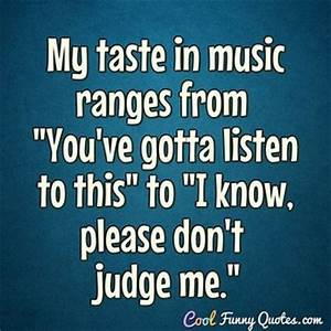 Pleasing everyo... Hilarious Music Quotes