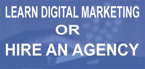 Where To Learn Digital Marketing by Digital Marketing Or Hire An Agency Which Is