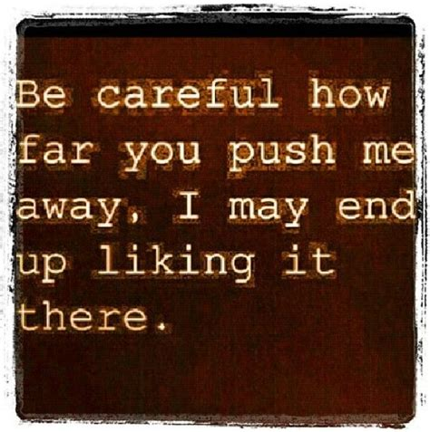 if you keep pushing me away quotes