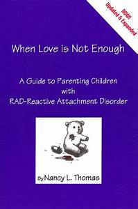 When Love is Not Enough: A Guide to Parenting Children ...