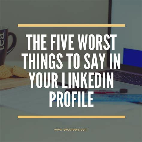 17 Worst Things To Say On Your Resume by The Five Worst Things To Say In Your Linkedin Profile Ek Careers