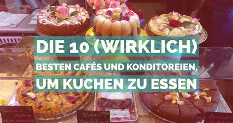 Die 10 Wirklich Besten Cafés Und Konditoreien, Um Kuchen Zu Essen