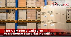The Complete Guide To Warehouse Material Handling