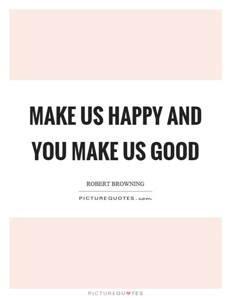 Make Us Happy And You Make Us Good  Picture Quotes. Cute Easter Quotes. Tattoo Quotes That Are Inspirational. Disney Quotes Success. Smile Quotes In Kannada. Funny Quotes College. Music Quotes Hendrix. Friendship Quotes After Death. Zoldyck Family Quotes