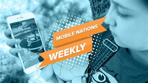 mobile nations weekly pok 233 world imore