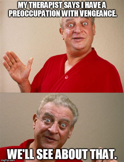 Rodney Dangerfield Memes - rodney dangerfield memes 28 images rodney dangerfield meme generator a look back at some of