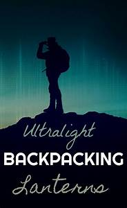 Ultralight Backpacking Lanterns That Fit Into Your Pocket
